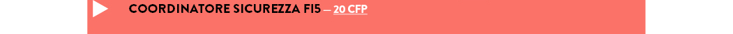 COORDINATORE SICUREZZA FI5 — 20 CFP