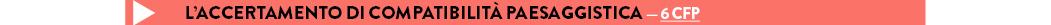 L'ACCERTAMENTO DI COMPATIBILITÀ PAESAGGISTIca — 6 CFP