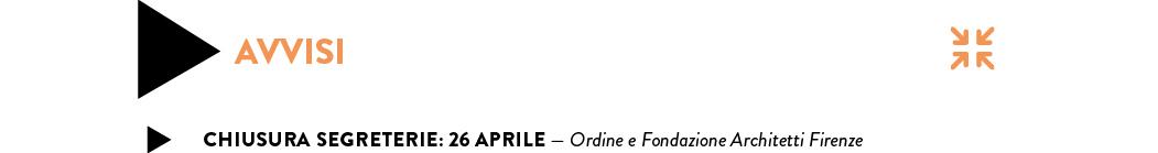 CHIUSURA SEGRETERIE: 26 APRILE — Ordine e Fondazione Architetti Firenze