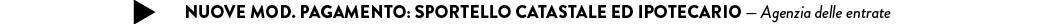 NUOVE MOD. PAGAMENTO: SPORTELLO CATASTALE ED IPOTECARIO — Agenzia delle entrate