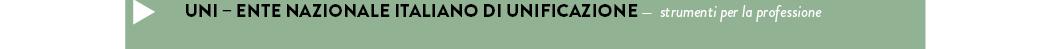 UNI – ENTE NAZIONALE ITALIANO DI UNIFICAZIONE — strumenti per la professione
