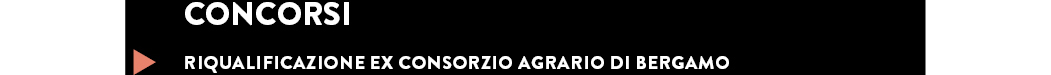 RIQUALIFICAZIONE EX CONSORZIO AGRARIO DI BERGAMO
