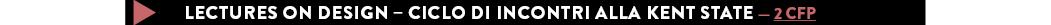 LECTURES ON DESIGN – CICLO DI INCONTRI ALLA KENT STATE — 2 CFP