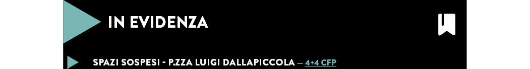 SPAZI SOSPESI - P.ZZA LUIGI DALLAPICCOLA — 4+4 CFP