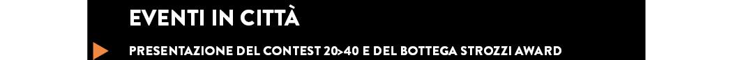 PRESENTAZIONE DEL Contest 20>40 e del Bottega Strozzi Award