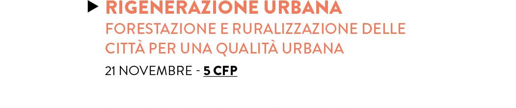 RIGENERAZIONE URBANA: FORESTAZIONE E RURALIZZAZIONE DELLE CITTÀ — 5 CFP