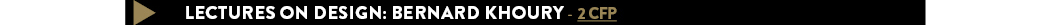 LECTURES ON DESIGN: BERNARD KHOURY - 2 CFP
