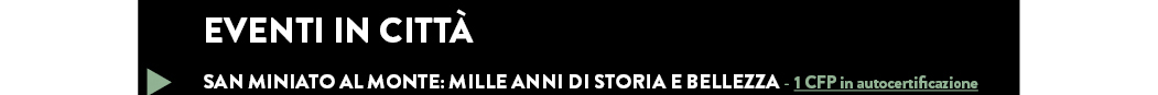 SAN MINIATO AL MONTE: MILLE ANNI DI STORIA E BELLEZZA - 1 CFP in autocertificazione