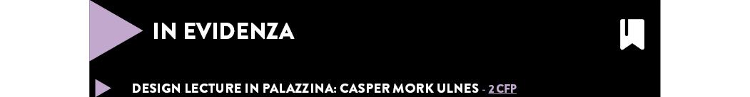 DESIGN LECTURE in PALAZZINA: CASPER MORK ULNES - 2 CFP