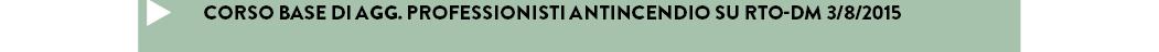 CORSO BASE DI AGG. PROFESSIONISTI ANTINCENDIO SU RTO-DM 3/8/2015