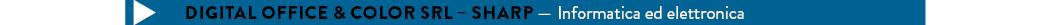 DIGITAL OFFICE & COLOR SRL – SHARP — Informatica ed elettronica