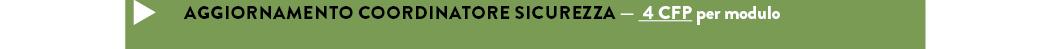 AGGIORNAMENTO COORDINATORE SICUREZZA — 4 CFP per modulo