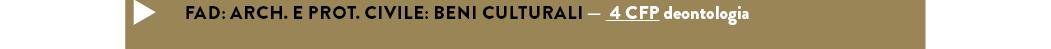 FAD: ARCH. E PROT. CIVILE: BENI CULTURALI — 4 CFP deontologia