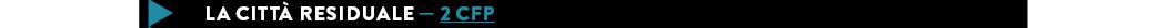 LA CITTà residuale — 2 CFP