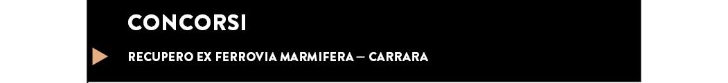 RECUPERO EX FERROVIA MARMIFERA — CARRARA