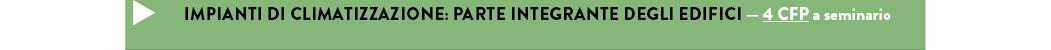 IMPIANTI DI CLIMATIZZAZIONE: PARTE INTEGRANTE DEGLI EDIFICI — 4 CFP a seminario