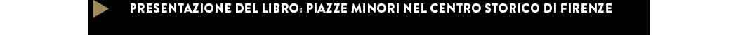 PRESENTAZIONE DEL LIBRO: PIAZZE MINORI NEL CENTRO STORICO DI FIRENZE