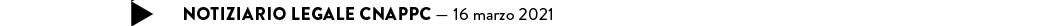 NOTIZIARIO LEGALE CNAPPC — 16 marzo 2021