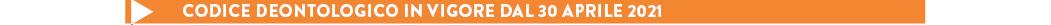 CODICE DEONTOLOGICO IN VIGORE DAL 30 APRILE 2021