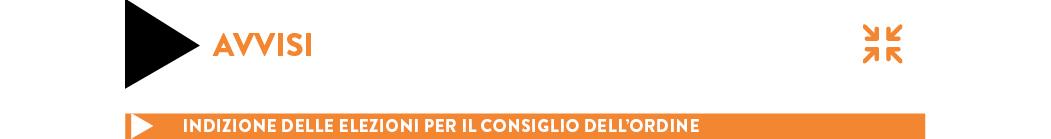 INDIZIONE DELLE ELEZIONI PER IL CONSIGLIO DELL'ORDINE